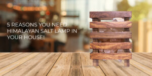 5 Reasons You Need Himalayan Salt Lamp in your house!