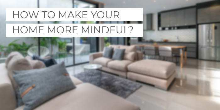 How to make your home more mindful?