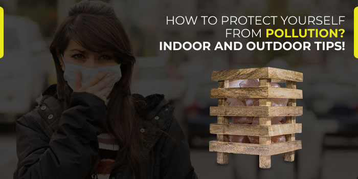How to protect yourself from pollution? Indoor and Outdoor Tips!