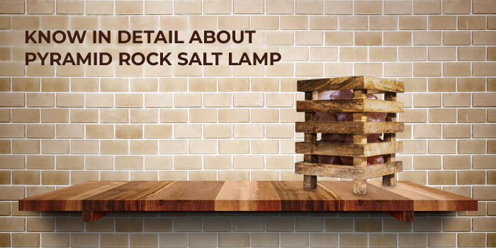 Know in detail about Pyramid Rock Salt Lamp