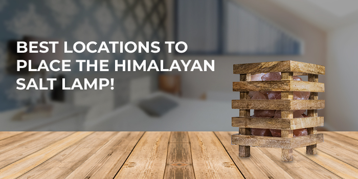 Best locations to place the Himalayan salt lamp!